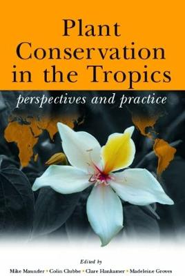 Plant Conservation in the Tropics: Perspectives and Practice