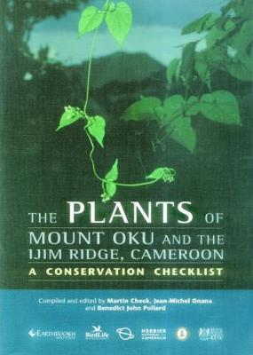 Plants of Mount Oku and the Ijim Ridge, Cameroon, The: A Conservation Checklist
