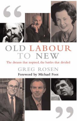 Old Labour to New: The Dreams That Inspired, the Battles That Divided