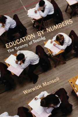 Education by Numbers: The Tyranny of Testing