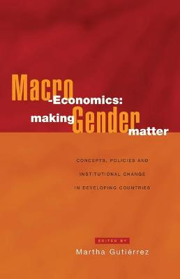 Macro-Economics: Making Gender Matter: Concepts, Policies and Institutional Change in Developing Countries