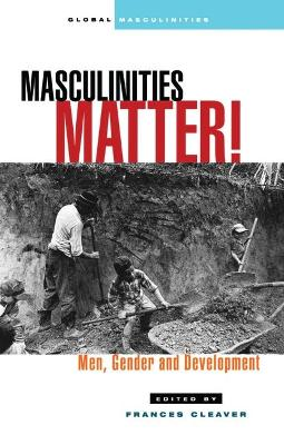 Masculinities Matter!: Men, Gender and Development