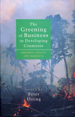 The Greening of Business in Developing Countries: Rhetoric, Reality and Prospects