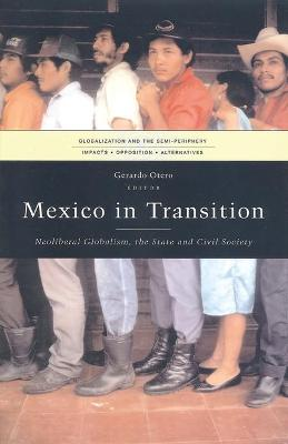 Mexico in Transition: Neoliberal Globalism, the State and Civil Society