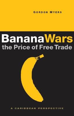Banana Wars: The Price of Free Trade: A Caribbean Perspective