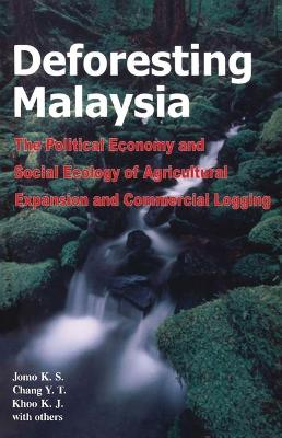 Deforesting Malaysia: The Political Economy and Social Ecology of Agricultural Expansion and Commercial Logging