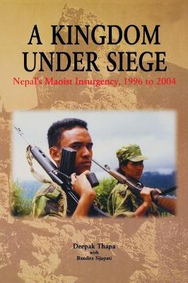 A Kingdom under Siege: Nepal's Maoist Insurgency, 1996 to 2004