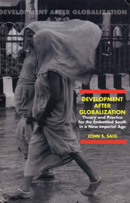 Development After Globalization: Theory and Practice for the Embattled South in a New Imperial Age