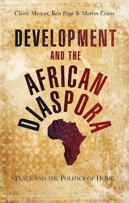 Development and the African Diaspora: Place and the Politics of Home