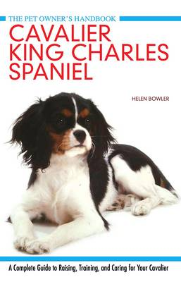 Cavalier King Charles Spaniel: A Complete Guide to Raising, Training, and Caring for Your Cavalier