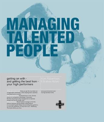 Managing Talented People: Getting on with - and getting the best from - your high performers