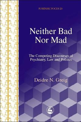 Neither Bad Nor Mad: The Competing Discourses of Psychiatry, Law and Politics