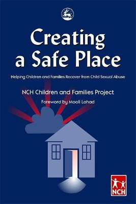 Creating a Safe Place: Helping Children and Families Recover from Child Sexual Abuse
