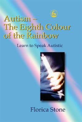 Autism - The Eighth Colour of the Rainbow: Learn to Speak Autistic