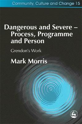 Dangerous and Severe - Process, Programme and Person: Grendon's Work
