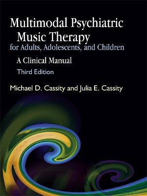 Multimodal Psychiatric Music Therapy for Adults, Adolescents, and Children: A Clinical Manual Third Edition