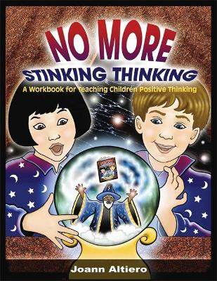 No More Stinking Thinking: A workbook for teaching children positive thinking