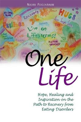 One Life: Hope, Healing and Inspiration on the Path to Recovery from Eating Disorders