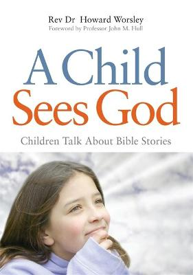 A Child Sees God: Children Talk About Bible Stories