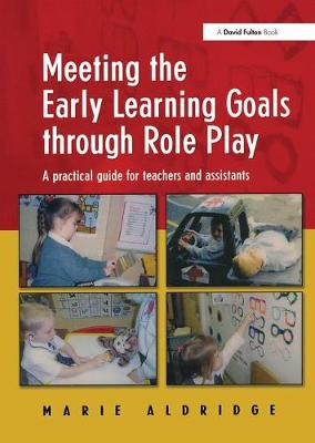 Meeting the Early Learning Goals Through Role Play: A Practical Guide for Teachers and Assistants