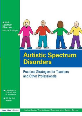 Autistic Spectrum Disorders: Practical Strategies for Teachers and Other Professionals