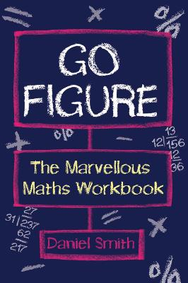 Go Figure: The Marvellous Maths Workbook