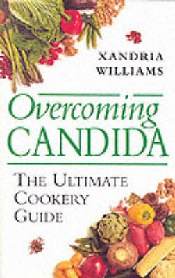 Overcoming Candida: The Ultimate Cookery Guide