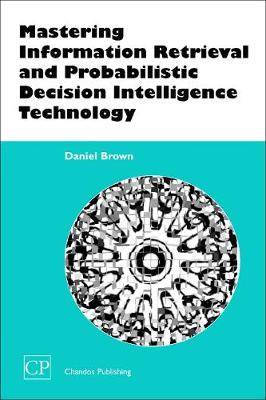 Mastering Information Retrieval and Probabilistic Decision Intelligence Technology