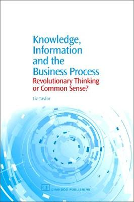 Knowledge, Information and the Business Process: Revolutionary Thinking or Common Sense?