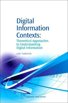 Digital Information Contexts: Theoretical Approaches to Understanding Digital Information