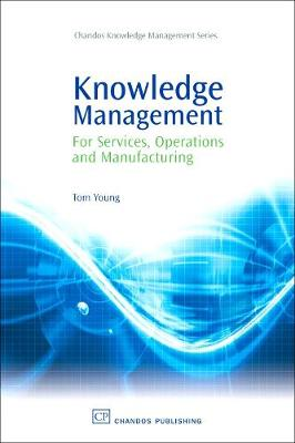 Knowledge Management for Services, Operations and Manufacturing: A Practitioners Guide