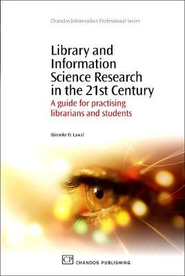 Library and Information Science Research in the 21st Century: A Guide for Practicing Librarians and Students