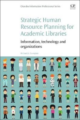 Strategic Human Resource Planning for Academic Libraries: Information, Technology and Organization