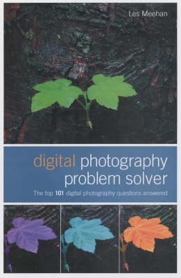 Digital Photography Problem Solver: The Top 101 Digital Photography Questions Answered