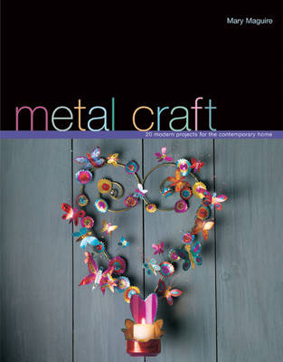 Metal Craft: 20 Modern Projects for the Contemporary Home