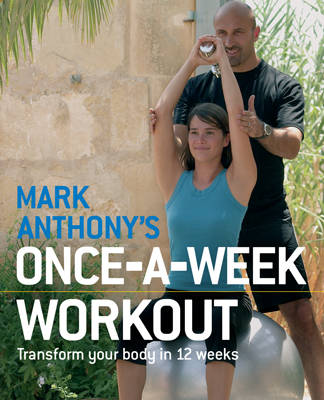 Mark Anthony's Once-a-Week Workout: Transform Your Body in 12 Weeks