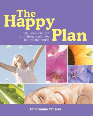 The Happy Plan: The Complete Diet and Lifestyle plan to Natural Happines