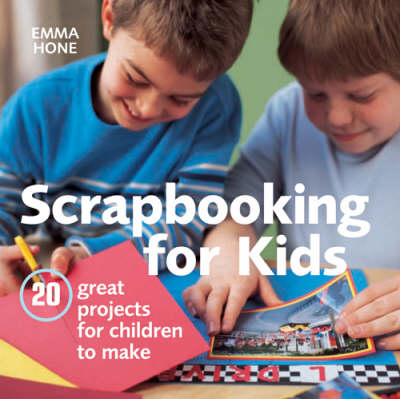 Scrapbooking for Kids: 20 Great Projects for Children to Make