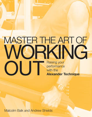 Master the Art of Workout: Raising Your Performance with the Alexander Technique