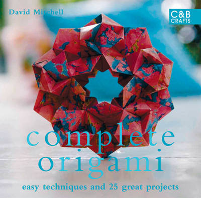 Complete Origami: Techniques and Projects for All Levels