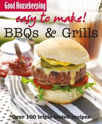 Good Housekeeping Easy to Make! BBQ & Grills: Over 100 Triple-Tested Recipes