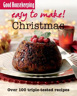 Good Housekeeping Easy to Make! Christmas: Over 100 Triple-Tested Recipes