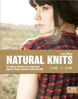 Natural Knits: 25 unique designs in sumptuous alpaca, llama, merino wool and silk
