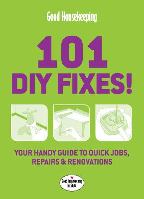 Good Housekeeping 101 DIY Fixes!: Your guide to quick jobs, repairs and renovations