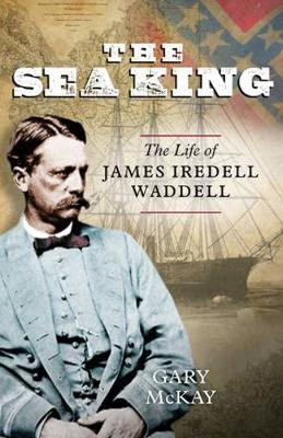 The Sea King: The Life of James Iredell Waddell