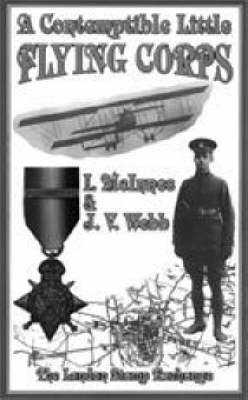 Contemptible Little Flying Corps: Being a Definitive and Previously Non-existent Biographical Roll of Those Warrant Officers, N.C.O.'s and Airmen Who Served in the Royal Flying Corps Prior to the Outbreak of the First World War