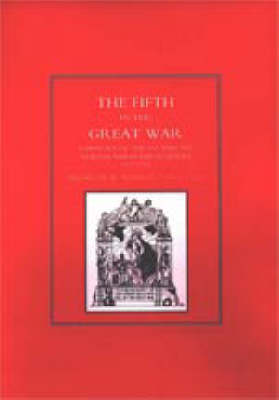 The Fifth in the Great War: A History of the 1st and 2nd Northumberland Fusiliers, 1914 - 1918