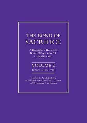 Bond of Sacrifice: A Biographical Record of British Officers Who Fell in the Great War: v. 2
