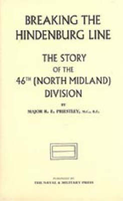 Breaking the Hindenburg Line: The Story of the 46th (North Midland) Division