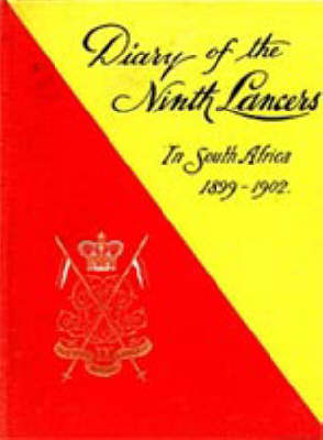 Diary of the 9th (Q.R.) Lancers During the South African Campaign 1899 to 1902